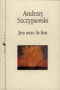 Jeu avec le feu - AndrzejSzczypiorski