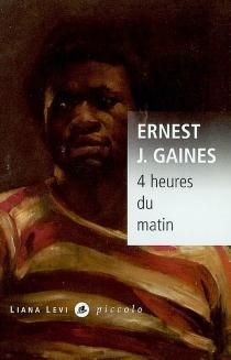 4 heures du matin - Ernest J.Gaines