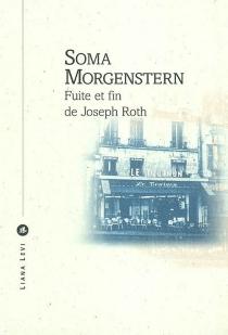 Fuite et fin de Joseph Roth - SomaMorgenstern