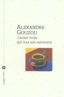 J'aurais voulu que tout soit autrement - AlexandreGouzou