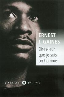 Dites-leur que je suis un homme - Ernest J.Gaines