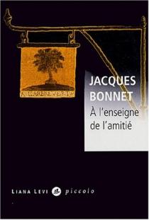 A l'enseigne de l'amitié - JacquesBonnet