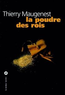 La poudre des rois - ThierryMaugenest