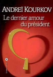 Le dernier amour du président - AndreïKourkov