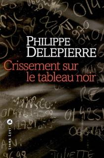 Crissement sur le tableau noir - PhilippeDelepierre