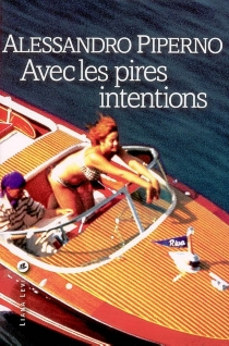 Avec les pires intentions - Alessandro Piperno