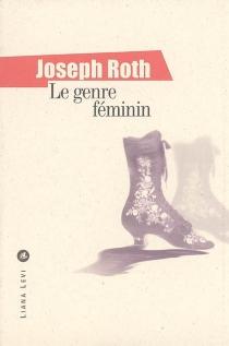 Le genre féminin : textes journalistiques 1919-1938 - JosephRoth