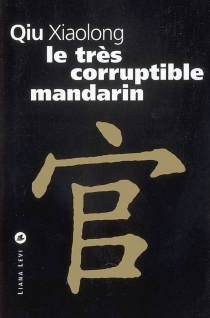 Le très corruptible mandarin - XiaolongQiu