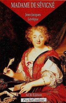 Madame de Sévigné ou La saveur des mots : 1626-1696 - Jean-JacquesLévêque
