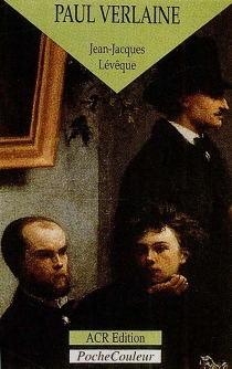 Paul Verlaine, le poète orageux : 1844-1896 - Jean-JacquesLévêque