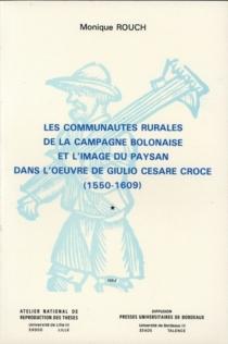 Les Communautés rurales de la campagne bolonaise et l'image du paysan dans l'oeuvre de Giulio Cesare Croce (1550-1609) - MoniqueRouch
