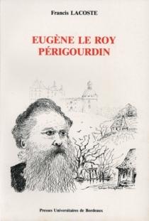 Eugène Le Roy, périgourdin : un romancier militant et sa province - FrancisLacoste