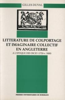 Littérature de colportage et imaginaire collectif en Angleterre à l'époque des Dicey : 1720-v.1800 - GillesDuval