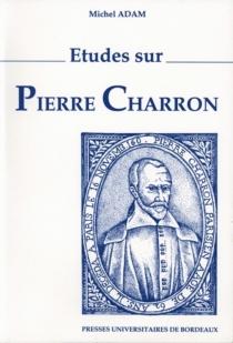 Etudes sur Pierre Charron - MichelAdam