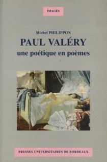 Paul Valéry : une poétique en poèmes - MichelPhilippon