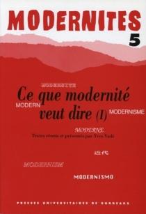 Ce que modernité veut dire 1 -
