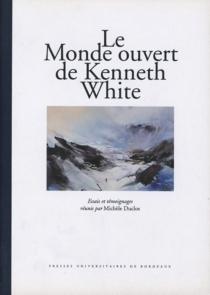 Le monde ouvert de Kenneth White : essais et témoignages -