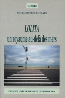 Lolita : un royaume au-delà des mers - ChristineRaguet-Bouvart