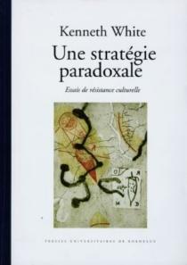 Une stratégie paradoxale : essais de résistance culturelle - KennethWhite