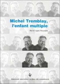 Michel Tremblay, l'enfant multiple - Marie-LynePiccione