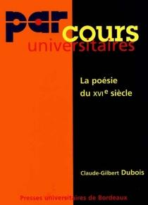 La poésie du XVIe siècle - Claude-GilbertDubois
