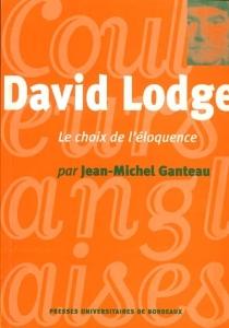 David Lodge : le choix de l'éloquence - Jean-MichelGanteau