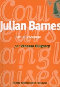 Julian Barnes, l'art du mélange - VanessaGuignery