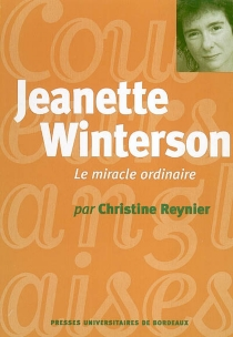 Jeanette Winterson : le miracle ordinaire - Christine Reynier