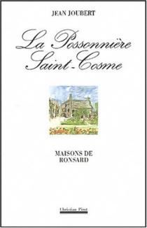 Ronsard : la Possonnière, Saint-Cosme - JeanJoubert