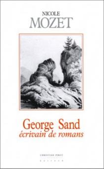 George Sand, écrivain de romans - NicoleMozet