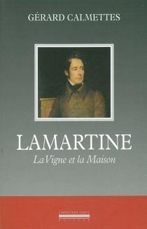 Lamartine, la vigne et la maison - GérardCalmettes