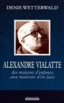 Alexandre Vialatte : des maisons d'enfance aux maisons d'en face - DenisWetterwald