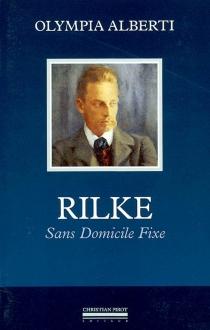 Rainer Maria Rilke, sans domicile fixe - OlympiaAlberti