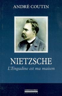 Nietzsche : l'Engadine est ma maison -