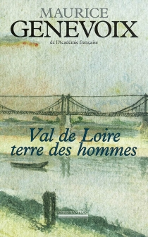 Val de Loire, terre des hommes - MauriceGenevoix