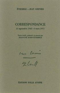 Correspondance : 13 septembre 1945-4 mars 1971 - JeanGrenier