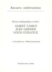 Albert Camus, Jean Grenier, Louis Guilloux : écriture autobiographique et carnets - Rencontres méditerranéennes de Lourmarin
