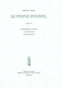 Le peuple inconnu| Suivi de Dernières pages d'histoire naturelle - CharlesNodier