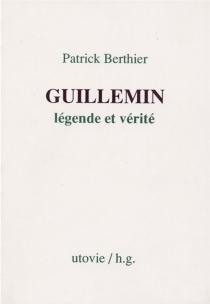 Guillemin, légende et vérité - PatrickBerthier