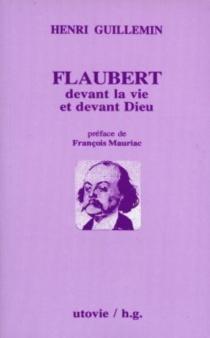 Flaubert devant la vie et devant Dieu - HenriGuillemin