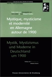 Mystik, Mystizismus und Moderne in Deutschland um 1900| Mystique, mysticisme et modernité en Allemagne autour de 1900 -