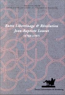 Entre libertinage et révolution : Jean-Baptiste Louvet (1760-1797) -