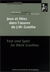 Fest und Spiel im Werk Goethes| Jeux et fêtes dans l'oeuvre de J. W. Goethe - COLLOQUE DE STRASBOURG