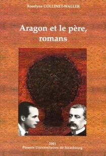 Aragon et le père, roman - RoselyneCollinet-Waller