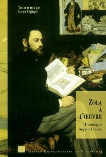 Zola à l'oeuvre : hommage à Auguste Dezalay : actes du Colloque Zola, génétique et poétique du roman, Strasbourg, 9-10 décembre 2002 - Colloque Zola-Génétique et poétique du roman
