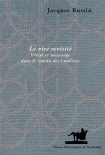 Le vice revisité : vérité et mensonge dans le roman des Lumières - JacquesRustin