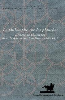Le philosophe sur les planches : l'image du philosophe dans le théâtre des Lumières, 1680-1815 -