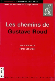 Les chemins de Gustave Roud : avec des textes inédits de Gustave Roud et Pierre-Alain Tâche -