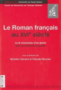 Le roman français au XVIe siècle ou Le renouveau d'un genre dans le contexte européen -