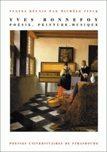 Yves Bonnefoy, poésie, peinture, musique : colloque de Strasbourg -